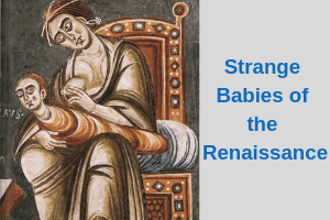 Strange babies of the Renaissance
