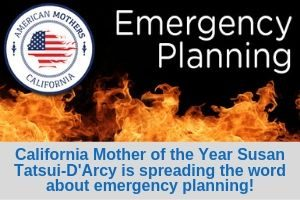 California Mother of the Year Susan Tatsui-D'Arcy is spreading the word about emergency planning!
